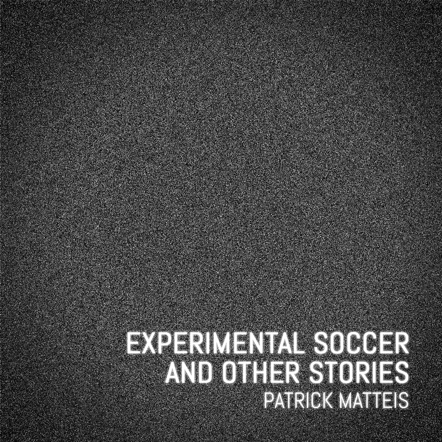 Experimental Soccer And Other Stories